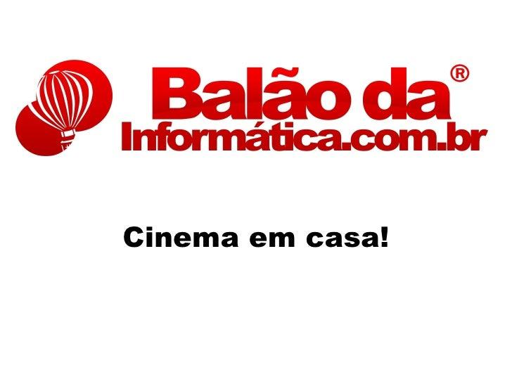 Cinema em casa!