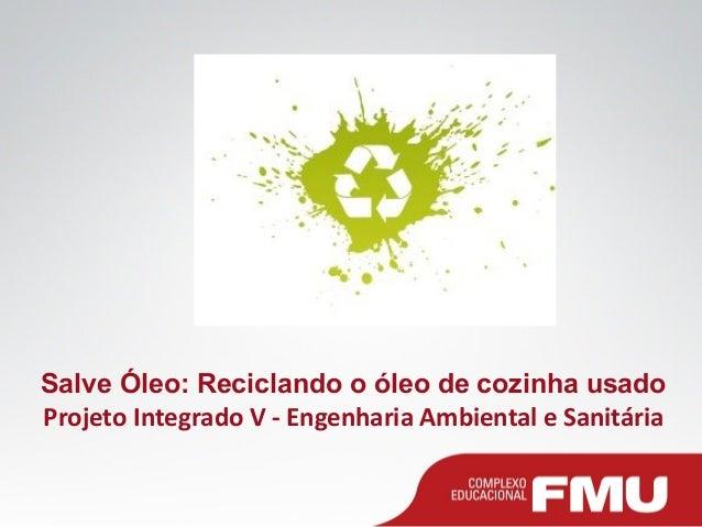 Salve Óleo: Reciclando o óleo de cozinha usadoProjeto Integrado V - Engenharia Ambiental e Sanitária