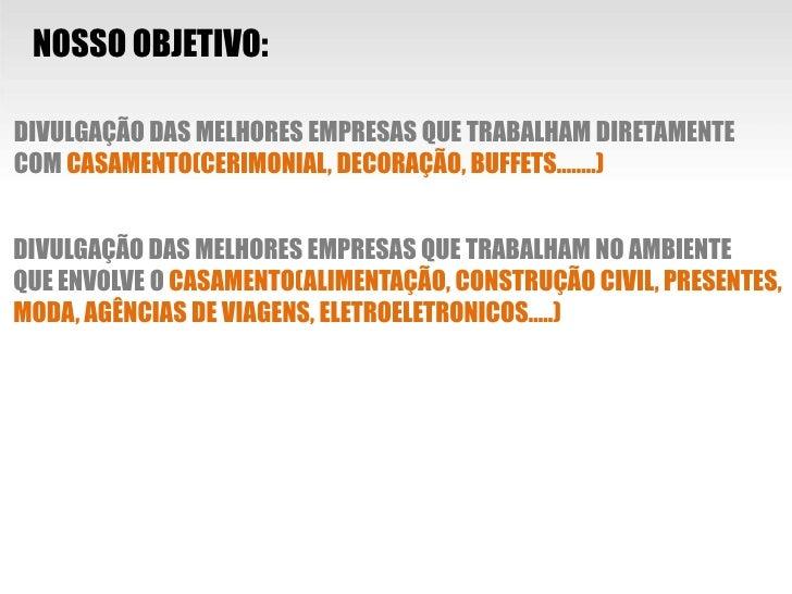 NOSSO OBJETIVO:<br />DIVULGAÇÃO DAS MELHORES EMPRESAS QUE TRABALHAM DIRETAMENTE <br />COM CASAMENTO(CERIMONIAL, DECORAÇÃO,...