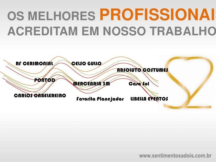 OS MELHORES PROFISSIONAIS <br />ACREDITAM EM NOSSO TRABALHO<br />RF CERIMONIAL<br />CELSO GULLO<br />ABSOLUTO COSTUMES<br ...