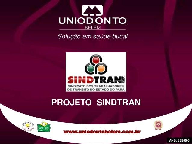 Solução em saúde bucal www.uniodontobelem.com.br ANS: 36855-5 PROJETO SINDTRAN