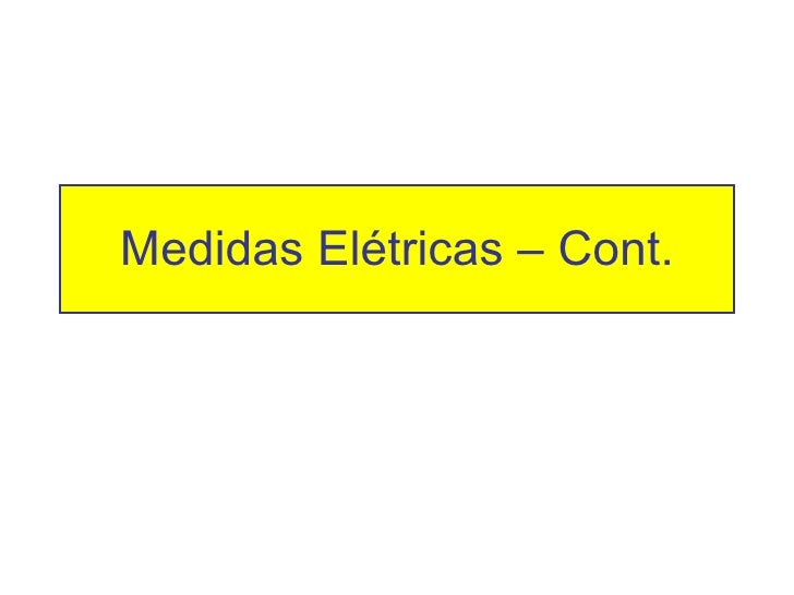 Medidas Elétricas – Cont.