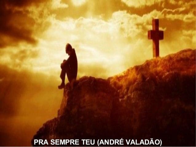 PRA SEMPRE TEU (ANDRÉ VALADÃO)PRA SEMPRE TEU (ANDRÉ VALADÃO)