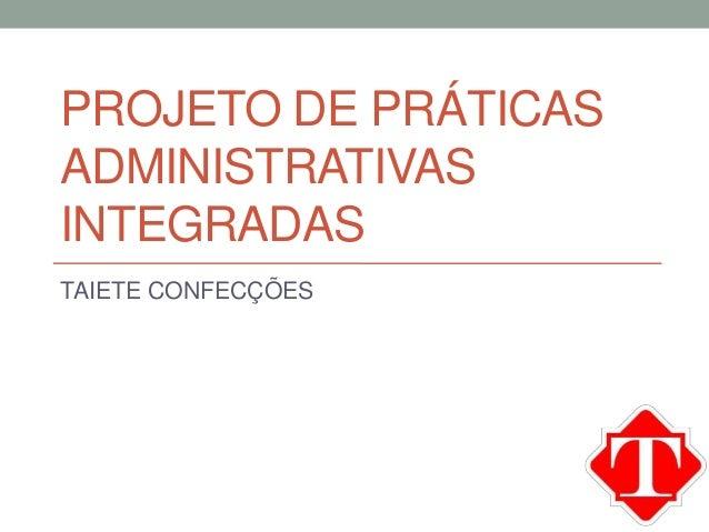 PROJETO DE PRÁTICAS ADMINISTRATIVAS INTEGRADAS TAIETE CONFECÇÕES