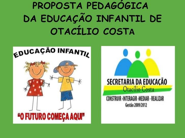 PROPOSTA PEDAGÓGICA  DA EDUCAÇÃO INFANTIL DE OTACÍLIO COST A