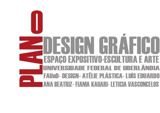 OPLAN DESIGN GRÁFICO     ESPAÇO EXPOSITIVO-ESCULTURA E ARTE     UNIVERSIDADE FEDERAL DE UBERLÂNDIA     FAUeD- DESIGN- ATÊL...