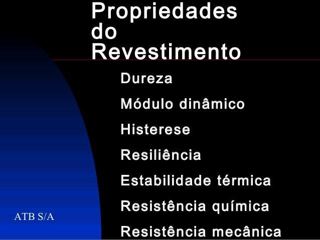 Propriedades          do          Revestimento            Dureza            Módulo dinâmico            Histerese          ...
