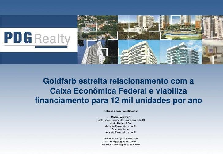 Goldfarb estreita relacionamento com a     Caixa Econômica Federal e viabiliza financiamento para 12 mil unidades por ano ...