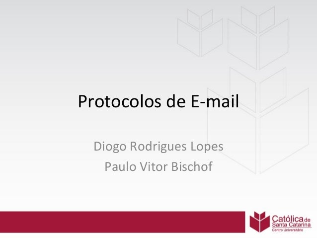 Protocolos de E-mail Diogo Rodrigues Lopes Paulo Vitor Bischof