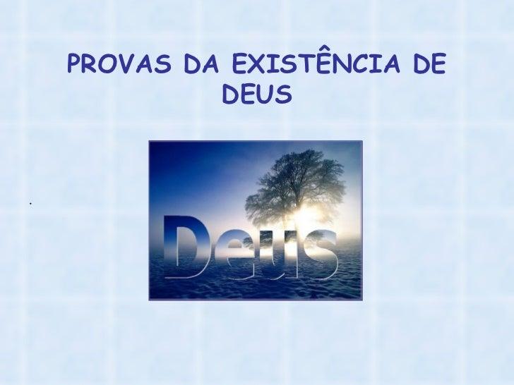 PROVAS DA EXISTÊNCIA DE DEUS .