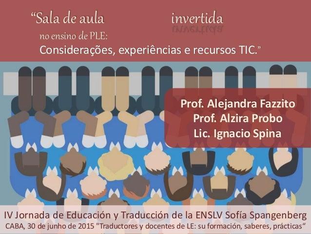 """""""Sala de aula no ensino de PLE: Considerações, experiências e recursos TIC."""" Prof. Alejandra Fazzito Prof. Alzira Probo Li..."""