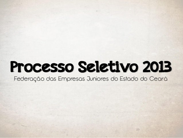 Processo Seletivo 2013Federação das Empresas Juniores do Estado do Ceará