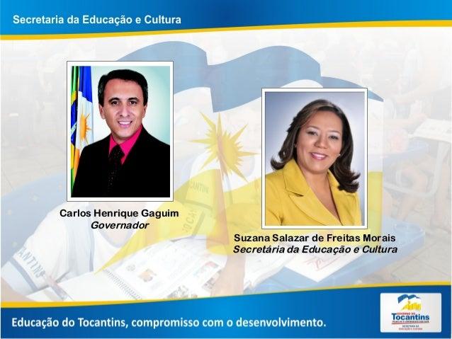 Carlos Henrique GaguimCarlos Henrique Gaguim GovernadorGovernador Suzana Salazar de Freitas MoraisSuzana Salazar de Freita...