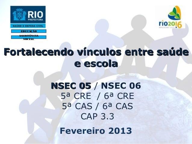 EDUCAÇÃO  ASSISTÊNCIA    SOCIALFortalecendo vínculos entre saúde            e escola                NSEC 05 / NSEC 06     ...