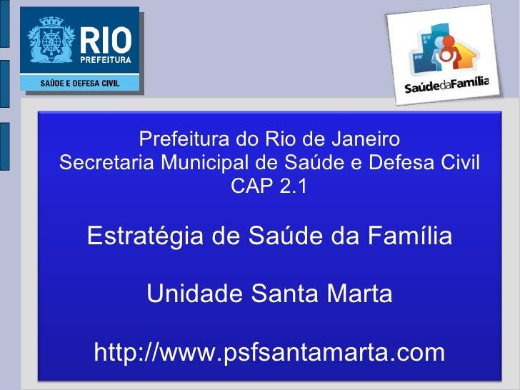 Prefeitura do Rio de Janeiro Secretaria Municipal de Saúde e Defesa Civil CAP 2.1 Estratégia de Saúde da Família Unidade S...