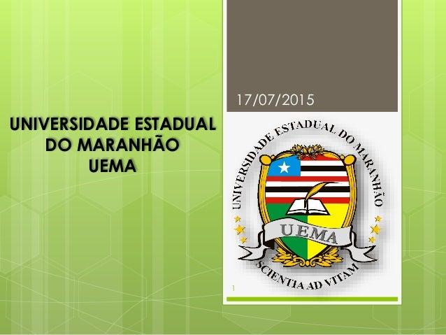 UNIVERSIDADE ESTADUAL DO MARANHÃO UEMA 17/07/2015 1