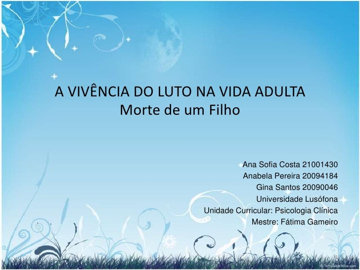 A VIVÊNCIA DO LUTO NA VIDA ADULTA         Morte de um Filho                            Ana Sofia Costa 21001430           ...