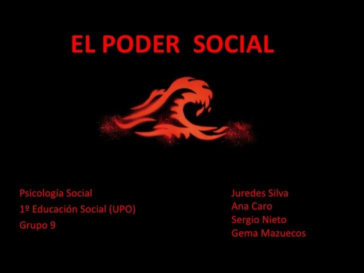 EL PODER SOCIALPsicología Social           Juredes Silva1º Educación Social (UPO)   Ana CaroGrupo 9                     Se...