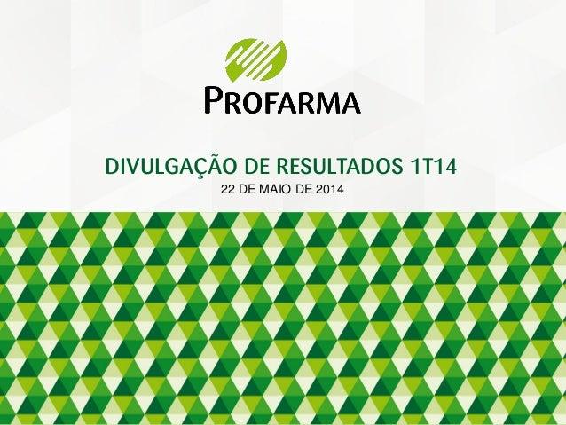 22 DE MAIO DE 2014 DIVULGAÇÃO DE RESULTADOS 1T14