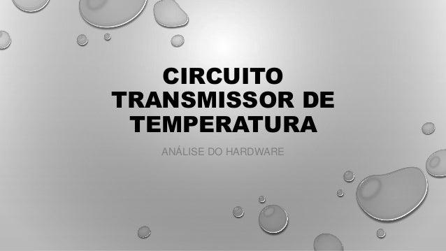 CIRCUITO TRANSMISSOR DE TEMPERATURA ANÁLISE DO HARDWARE