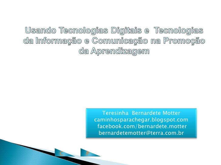 Teresinha Bernardete Motter        caminhosparachegar.blogspot.com         facebook.com/bernardete.motter          bernard...