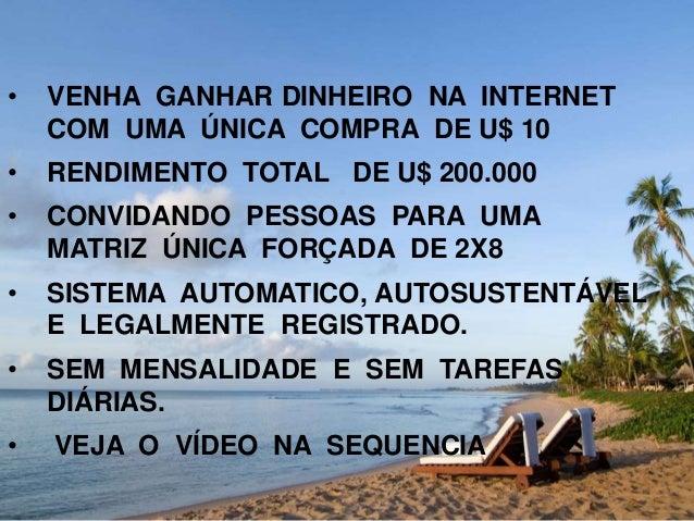 • VENHA GANHAR DINHEIRO NA INTERNET  COM UMA ÚNICA COMPRA DE U$ 10  • RENDIMENTO TOTAL DE U$ 200.000  • CONVIDANDO PESSOAS...