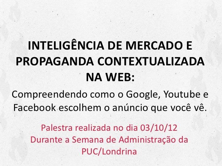 INTELIGÊNCIA DE MERCADO EPROPAGANDA CONTEXTUALIZADA           NA WEB:Compreendendo como o Google, Youtube eFacebook escolh...