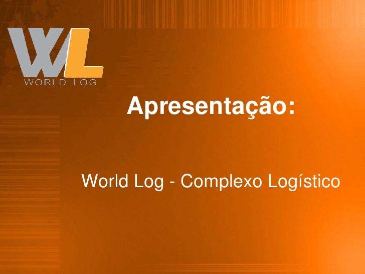 Apresentação:World Log - Complexo Logístico