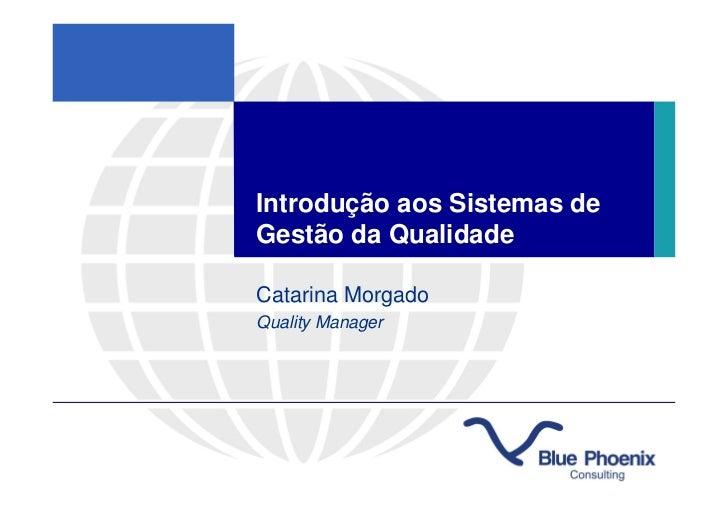 Introdução aos Sistemas deGestão da QualidadeCatarina MorgadoQuality Manager