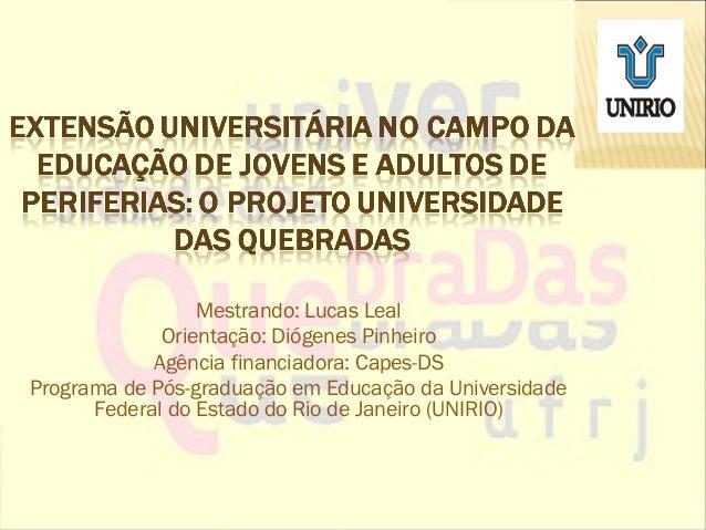 Mestrando: Lucas Leal             Orientação: Diógenes Pinheiro            Agência financiadora: Capes-DSPrograma de Pós-g...