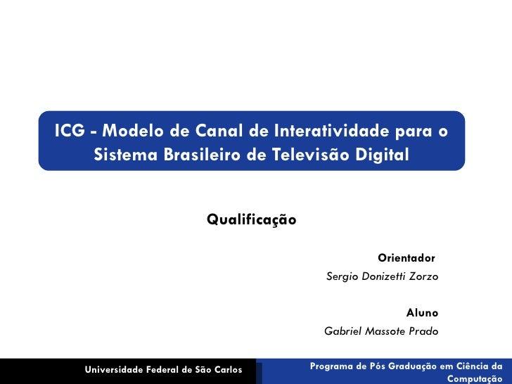 ICG - Modelo de Canal de Interatividade para o Sistema Brasileiro de Televisão Digital Qualificação Orientador  Sergio Don...