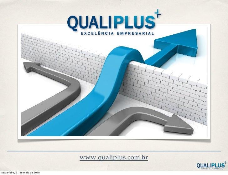 www.qualiplus.com.br  sexta-feira, 21 de maio de 2010