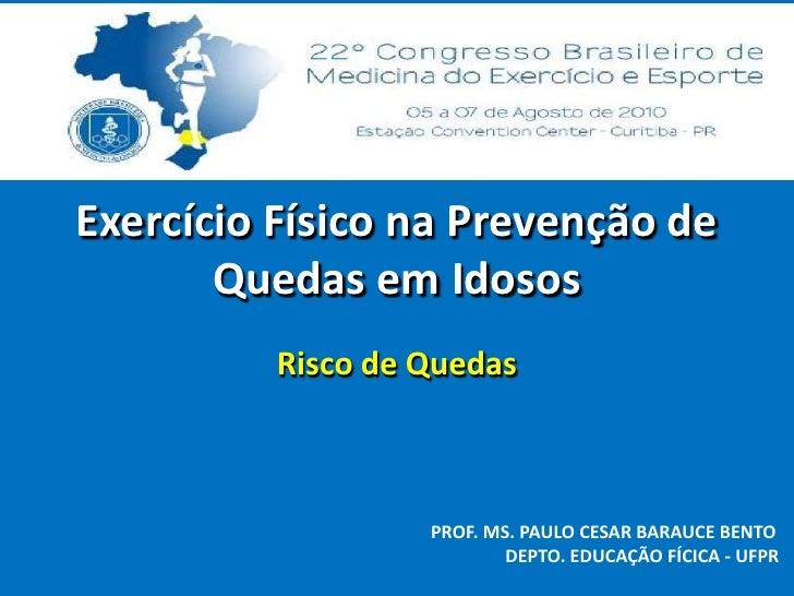 Exercício Físico na Prevenção de Quedas em Idosos<br />Risco de Quedas<br />                             PROF. MS. PAULO C...
