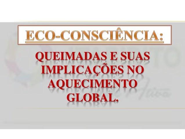 QUEIMADAS E SUAS IMPLICAÇÕES NO AQUECIMENTO GLOBAL.