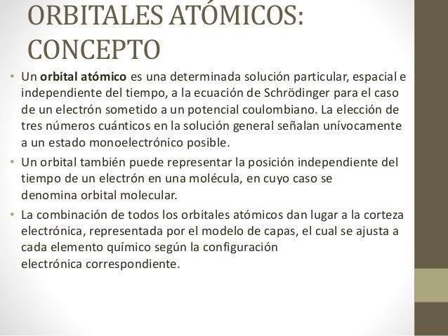 ORBITALES ATÓMICOS: CONCEPTO • Un orbital atómico es una determinada solución particular, espacial e independiente del tie...