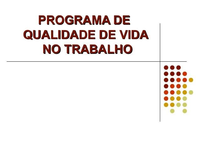 PROGRAMA DEPROGRAMA DE QUALIDADE DE VIDAQUALIDADE DE VIDA NO TRABALHONO TRABALHO