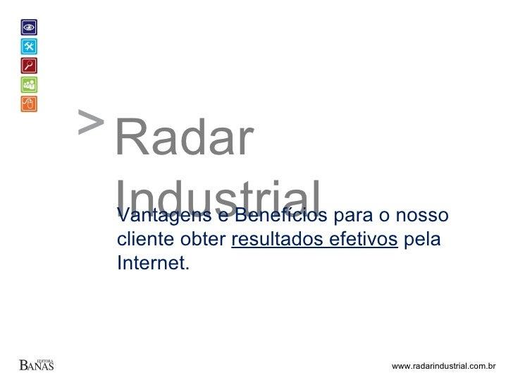 Radar Industrial Vantagens e Benefícios para o nosso cliente obter  resultados efetivos  pela Internet.