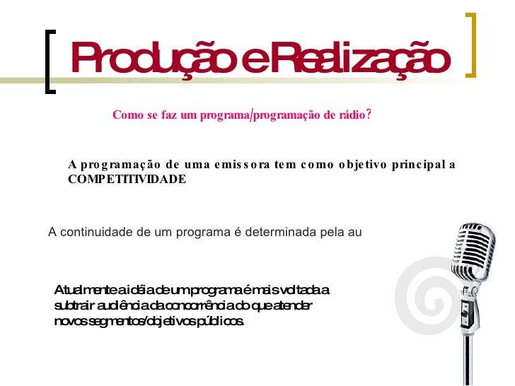 Produção e Realização Como se faz um programa/programação de rádio? A programação de uma emissora tem como objetivo princi...
