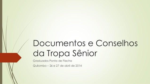 Documentos e Conselhos da Tropa Sênior Graduados Ponta de Flecha Quilombo – 26 e 27 de abril de 2014
