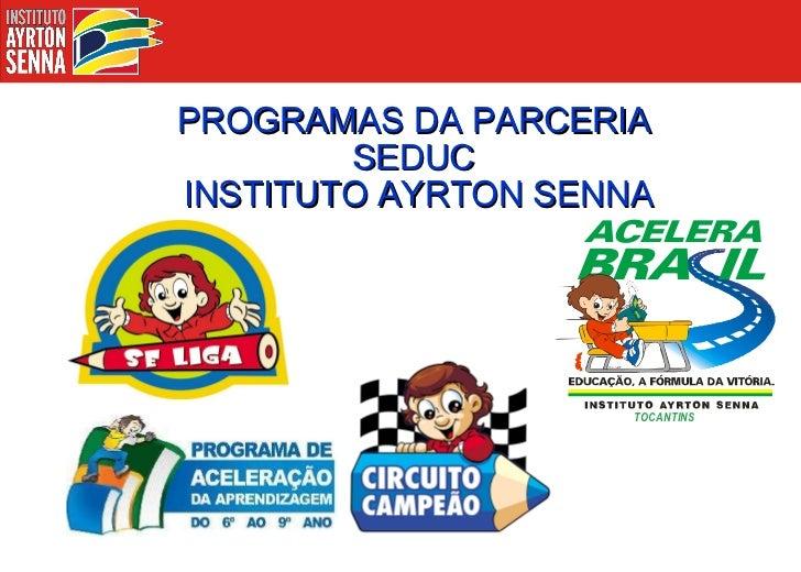 PROGRAMAS DA PARCERIA  SEDUC  INSTITUTO AYRTON SENNA