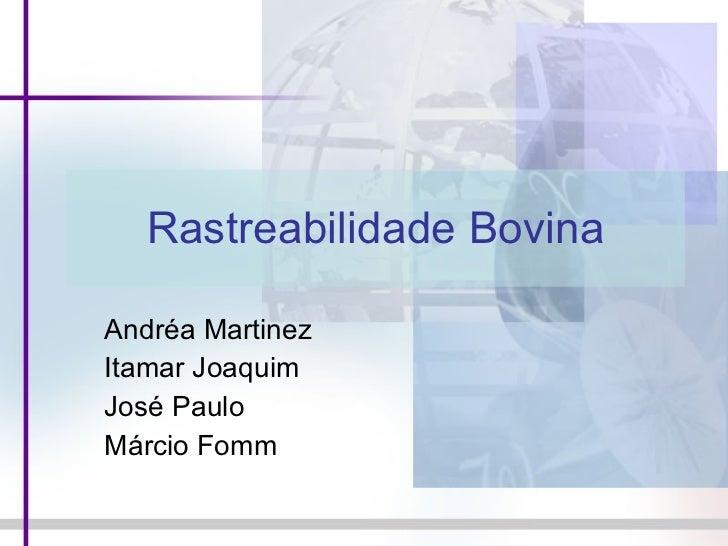 Rastreabilidade Bovina Andréa Martinez Itamar Joaquim José Paulo  Márcio Fomm