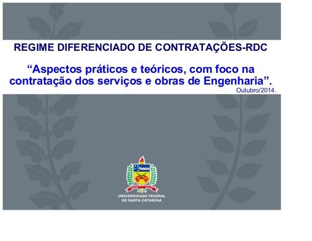 """REGIME DIFERENCIADO DE CONTRATAÇÕES-RDC  """"Aspectos práticos e teóricos, com foco na  contratação dos serviços e obras de E..."""