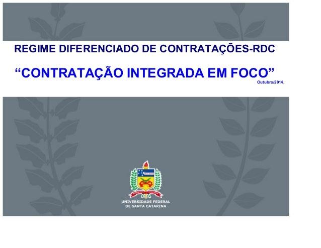 """REGIME DIFERENCIADO DE CONTRATAÇÕES-RDC  """"CONTRATAÇÃO INTEGRADA EM FOCO"""" Outubro/2014."""