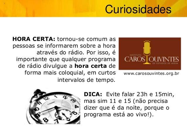 Curiosidades www.carosouvintes.org.br HORA CERTA: tornou-se comum as pessoas se informarem sobre a hora através do rádio. ...