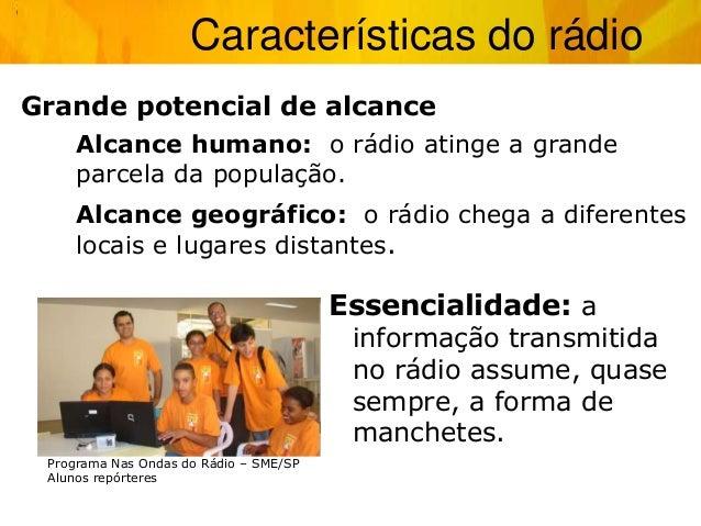 Grande potencial de alcance Alcance humano: o rádio atinge a grande parcela da população. Alcance geográfico: o rádio cheg...