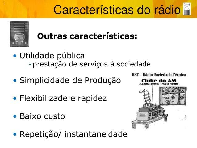 Outras características: • Utilidade pública - prestação de serviços à sociedade • Simplicidade de Produção • Flexibilizade...