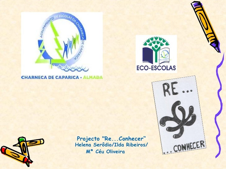 """Projecto """"Re...Conhecer"""" Helena Serôdio/Ilda Ribeiros/ Mª Céu Oliveira"""