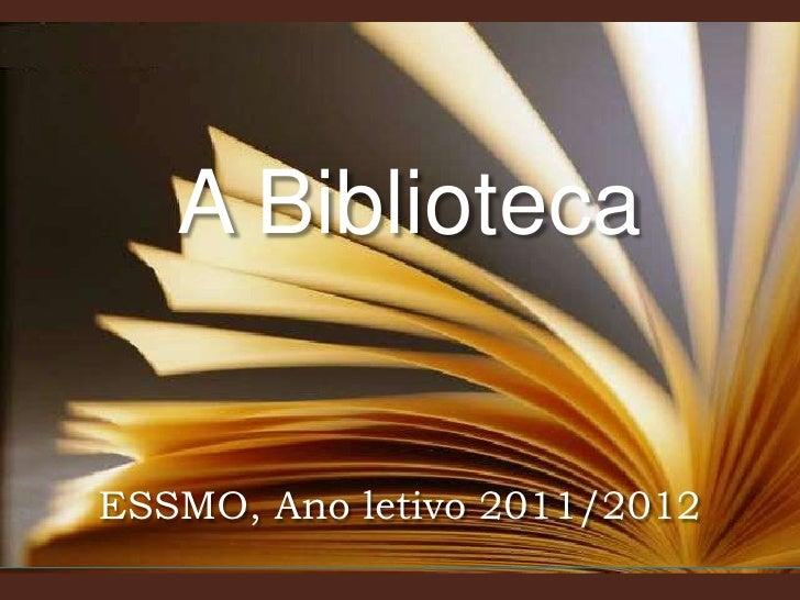 A Biblioteca<br />ESSMO, Ano letivo 2011/2012<br />