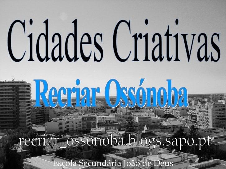 Escola Secundária João de Deus recriar_ossonoba.blogs.sapo.pt Cidades Criativas Recriar Ossónoba