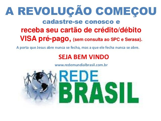 A REVOLUÇÃO COMEÇOU cadastre-se conosco e receba seu cartão de crédito/débito VISA pré-pago, (sem consulta ao SPC e Serasa...